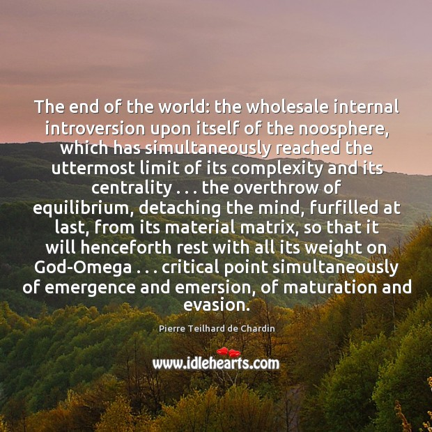 The end of the world: the wholesale internal introversion upon itself of Image