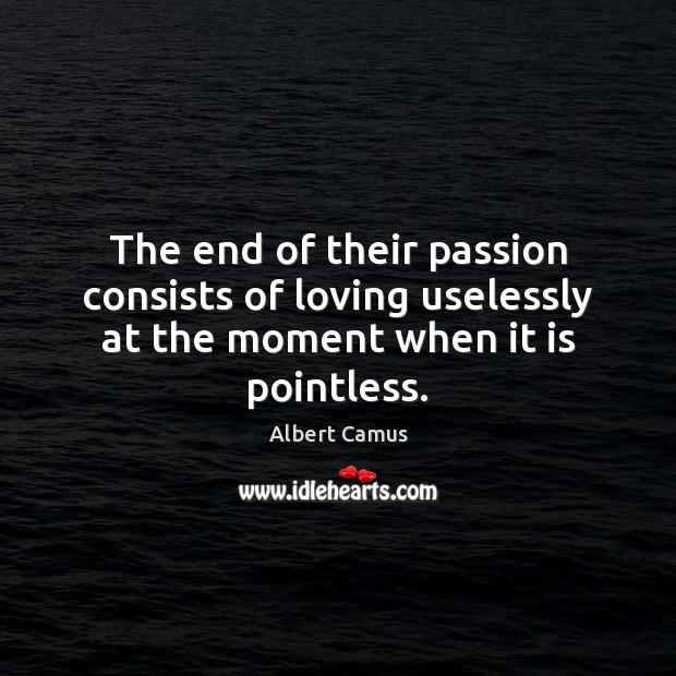 Image, The end of their passion consists of loving uselessly at the moment when it is pointless.