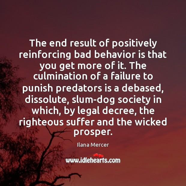 Image, The end result of positively reinforcing bad behavior is that you get