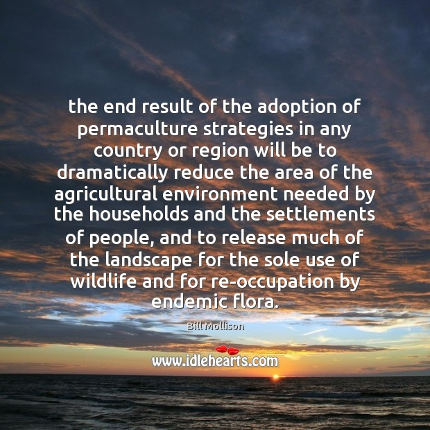 The end result of the adoption of permaculture strategies in any country Bill Mollison Picture Quote