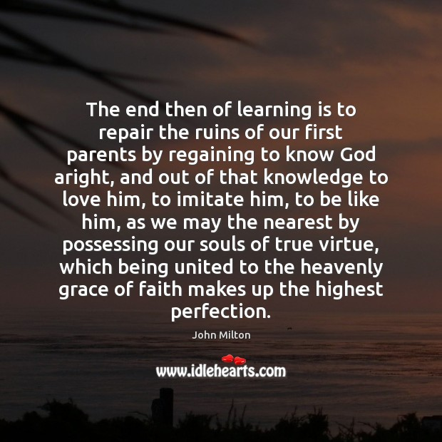 The end then of learning is to repair the ruins of our Learning Quotes Image