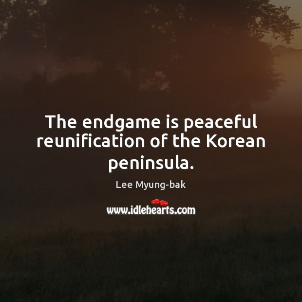 The endgame is peaceful reunification of the Korean peninsula. Image