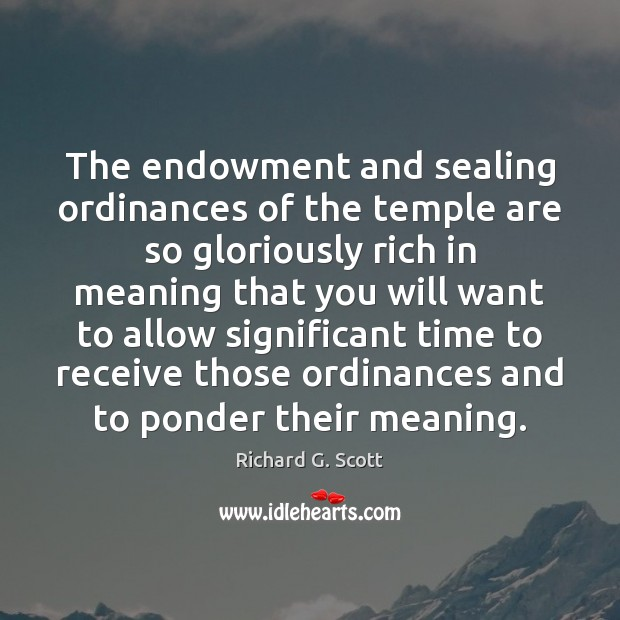 The endowment and sealing ordinances of the temple are so gloriously rich Image