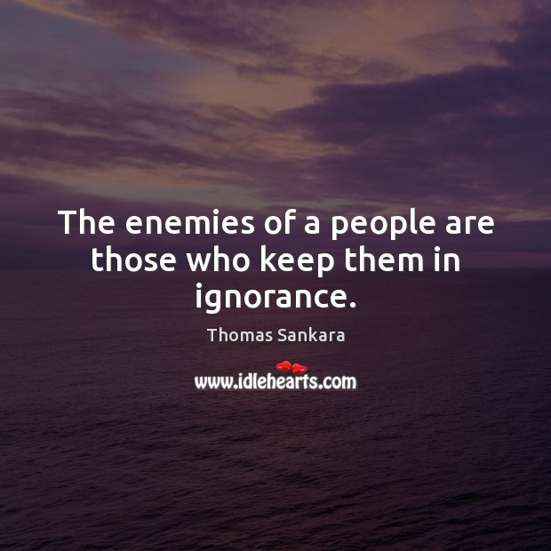 The enemies of a people are those who keep them in ignorance. Image