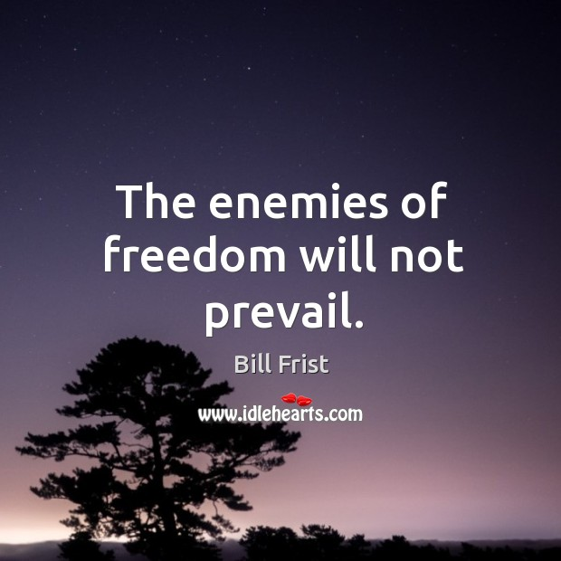 The enemies of freedom will not prevail. Image