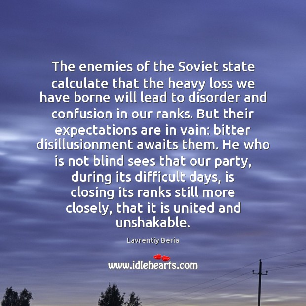 The enemies of the Soviet state calculate that the heavy loss we Image