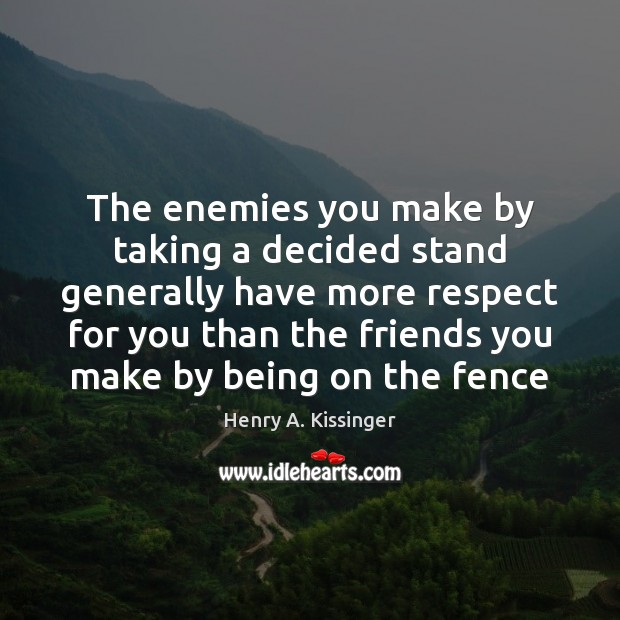 The enemies you make by taking a decided stand generally have more Image