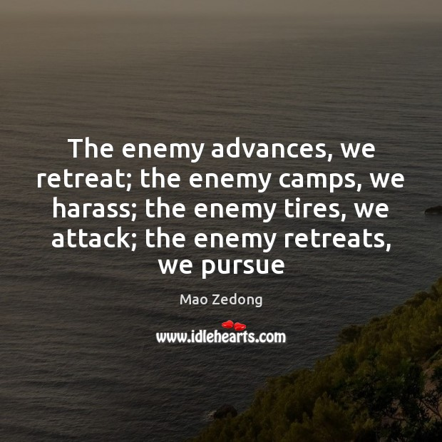 The enemy advances, we retreat; the enemy camps, we harass; the enemy Image