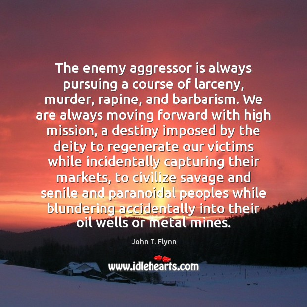 Image, The enemy aggressor is always pursuing a course of larceny, murder, rapine,
