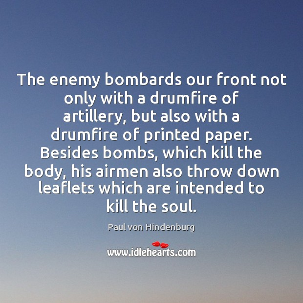 Image, The enemy bombards our front not only with a drumfire of artillery,
