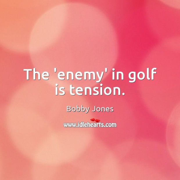 The 'enemy' in golf is tension. Image