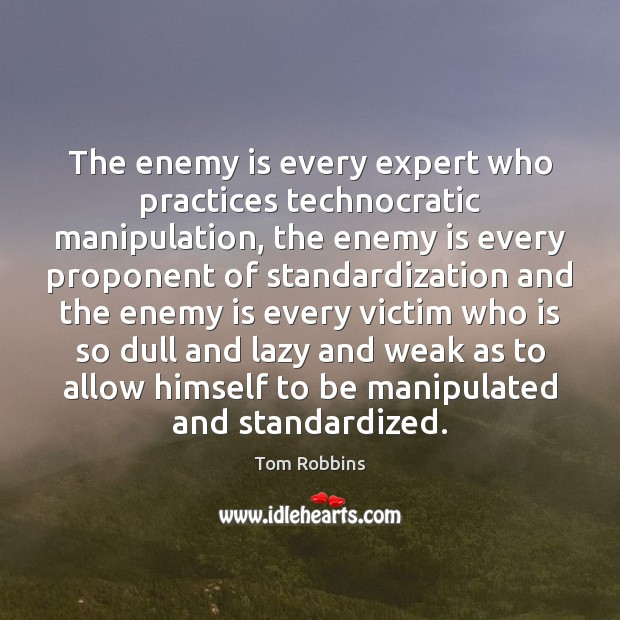 Image, The enemy is every expert who practices technocratic manipulation, the enemy is