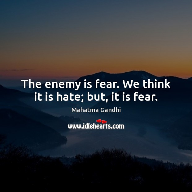 Image, The enemy is fear. We think it is hate; but, it is fear.