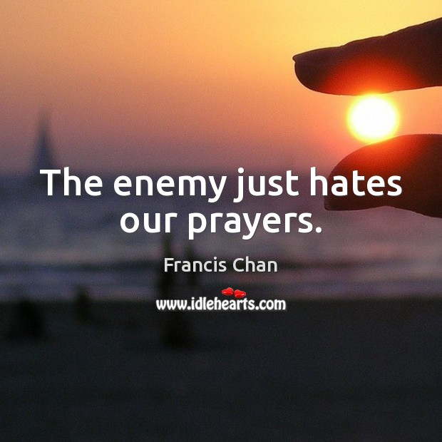 The enemy just hates our prayers. Image