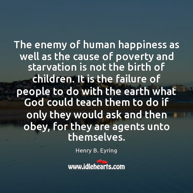The enemy of human happiness as well as the cause of poverty Image