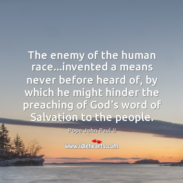 The enemy of the human race…invented a means never before heard Image