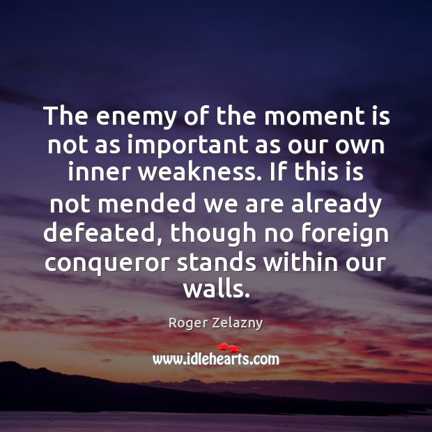 Image, The enemy of the moment is not as important as our own