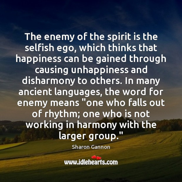 The enemy of the spirit is the selfish ego, which thinks that Selfish Quotes Image