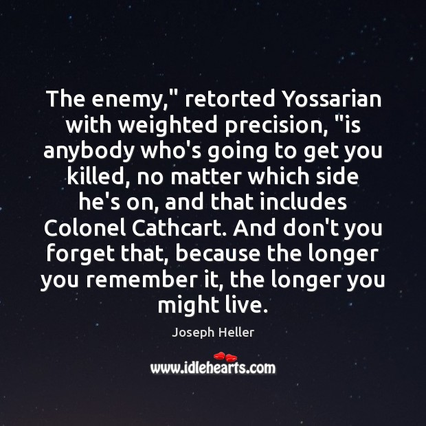 "The enemy,"" retorted Yossarian with weighted precision, ""is anybody who's going to Joseph Heller Picture Quote"