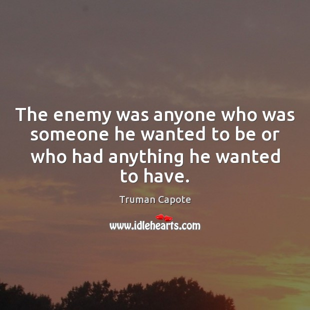Image, The enemy was anyone who was someone he wanted to be or