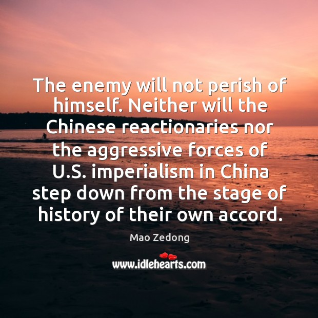 The enemy will not perish of himself. Neither will the Chinese reactionaries Image