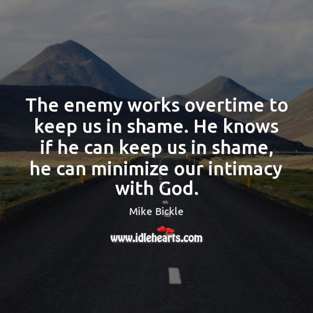 Image, The enemy works overtime to keep us in shame. He knows if