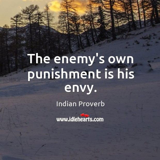 The enemy's own punishment is his envy. Indian Proverbs Image