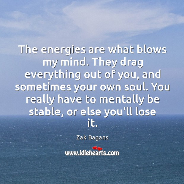The energies are what blows my mind. They drag everything out of Image