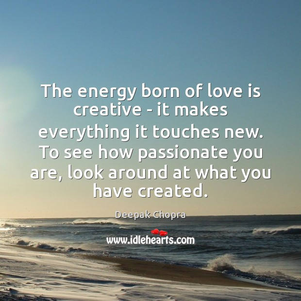 The energy born of love is creative – it makes everything it Image