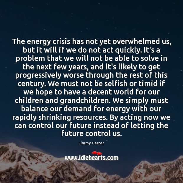 Image, The energy crisis has not yet overwhelmed us, but it will if