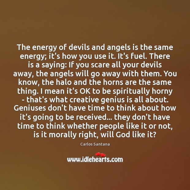 The energy of devils and angels is the same energy; it's how Image