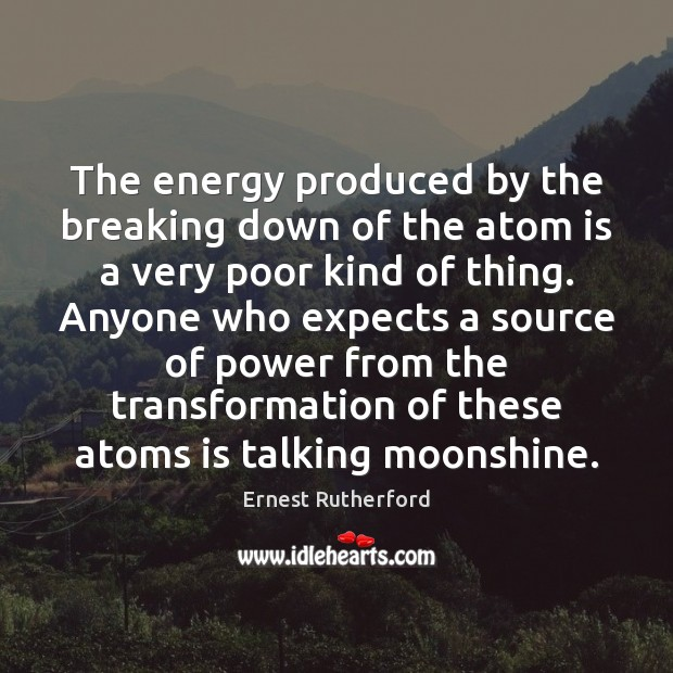 Image, The energy produced by the breaking down of the atom is a
