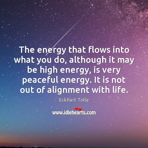 The energy that flows into what you do, although it may be Image