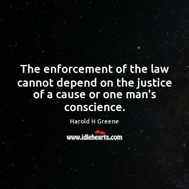The enforcement of the law cannot depend on the justice of a Image