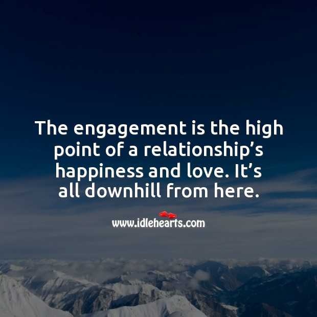 The engagement is the high point of a relationship's happiness and love. Engagement Quotes Image