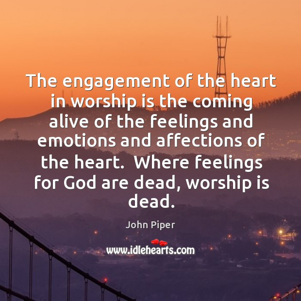 Image, The engagement of the heart in worship is the coming alive of