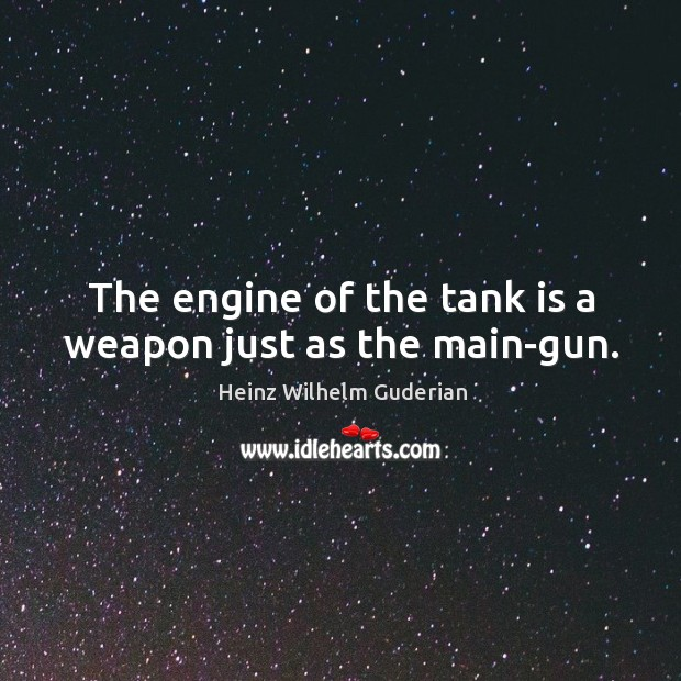 The engine of the tank is a weapon just as the main-gun. Image
