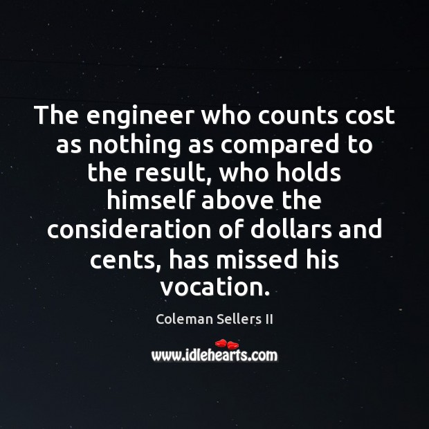 The engineer who counts cost as nothing as compared to the result, Image