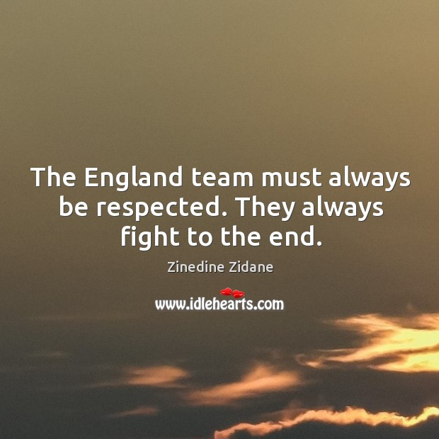 The england team must always be respected. They always fight to the end. Image