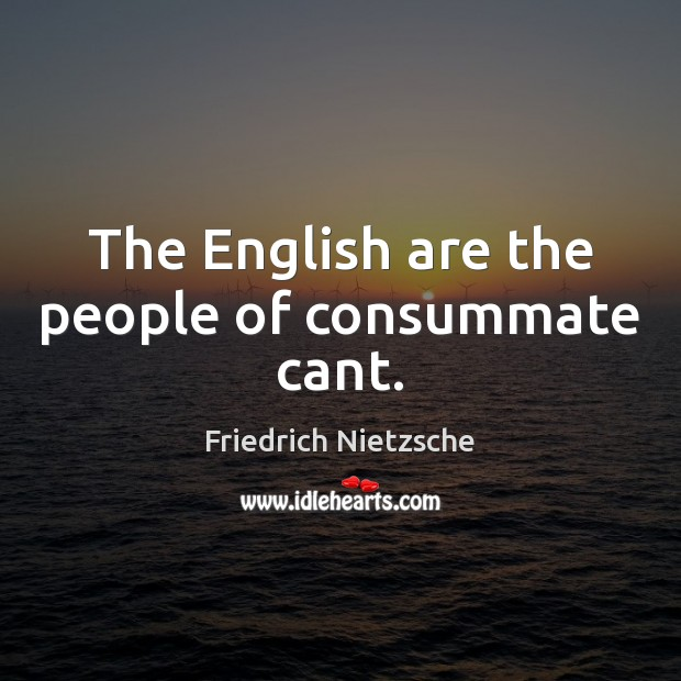 The English are the people of consummate cant. Image