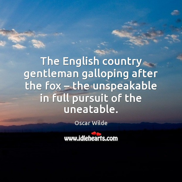 Image, The English country gentleman galloping after the fox – the unspeakable in full