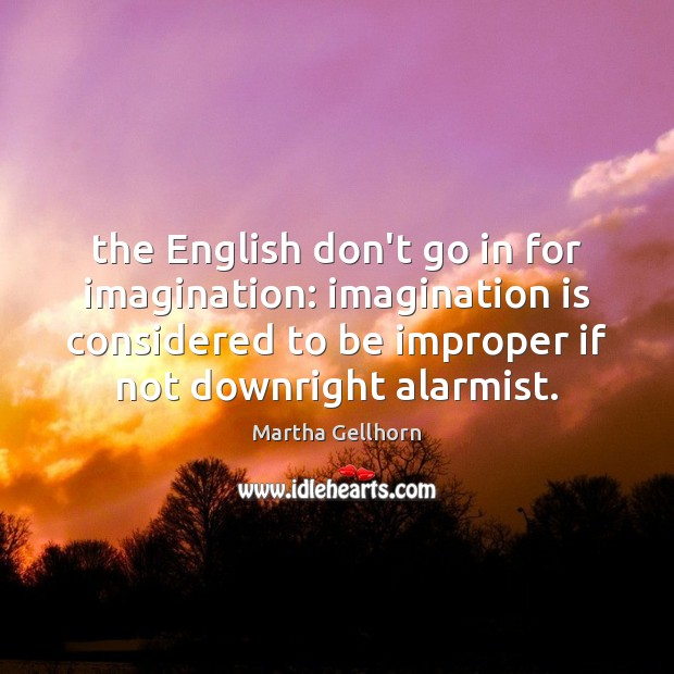 Image, The English don't go in for imagination: imagination is considered to be