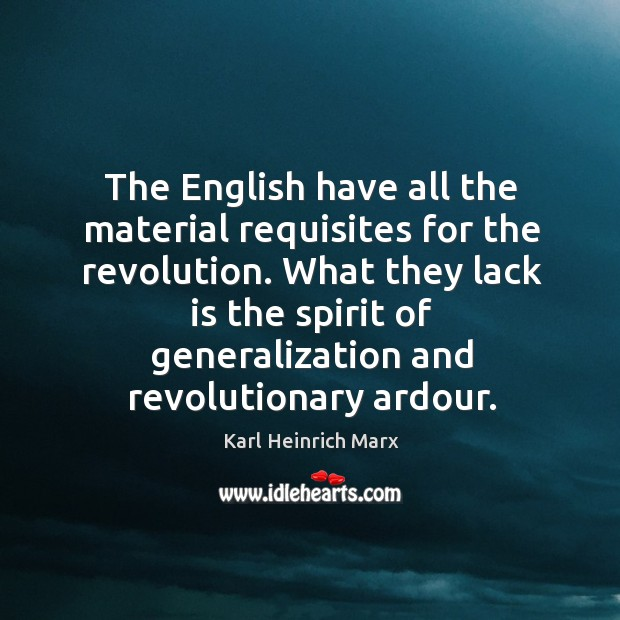 The english have all the material requisites for the revolution. Karl Heinrich Marx Picture Quote