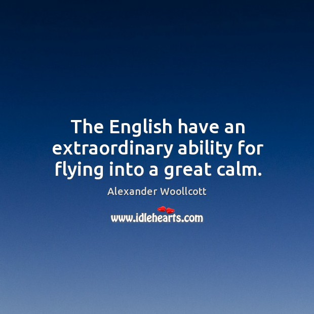 The english have an extraordinary ability for flying into a great calm. Image