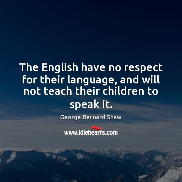 The English have no respect for their language, and will not teach Image