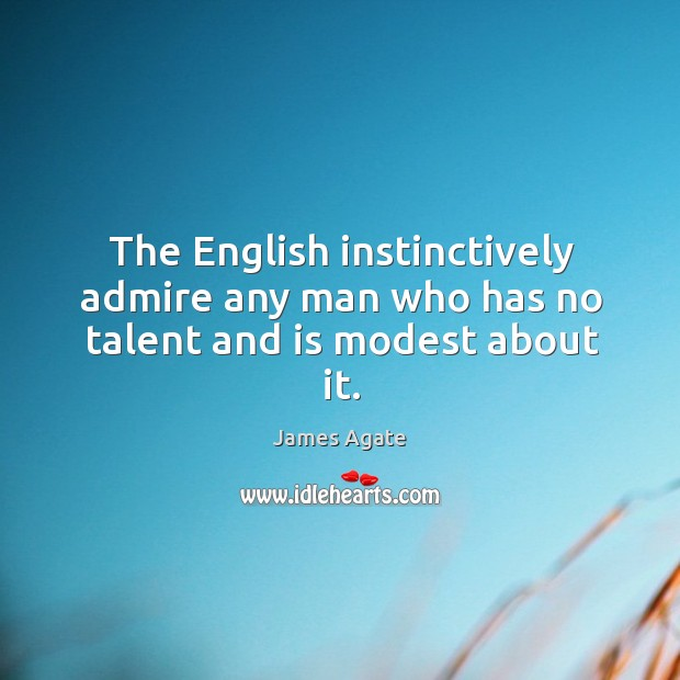 Image, The English instinctively admire any man who has no talent and is modest about it.