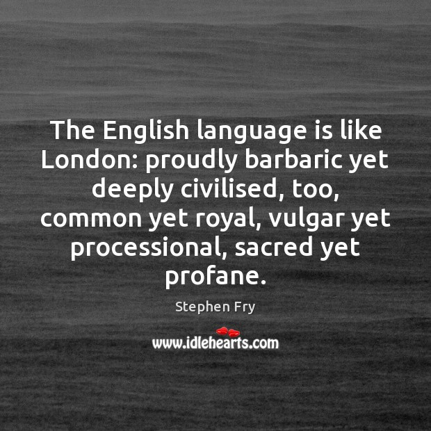Image, The English language is like London: proudly barbaric yet deeply civilised, too,