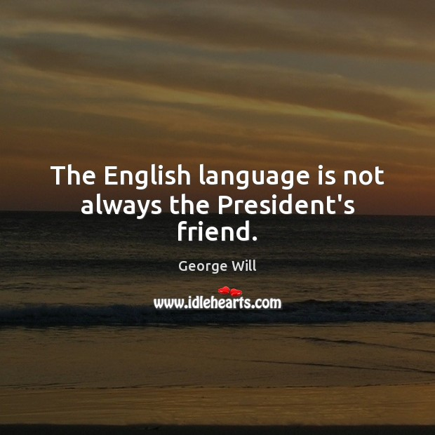 Image, The English language is not always the President's friend.