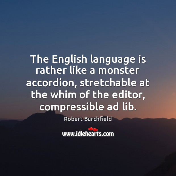 Image, The English language is rather like a monster accordion, stretchable at the