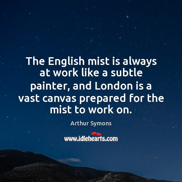 Image, The English mist is always at work like a subtle painter, and